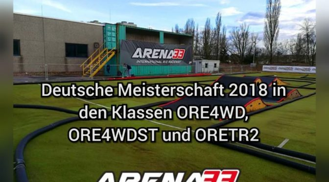 Deutsche Meisterschaft 2018 ORE4WD, ORE4WDST, ORETR2 in der Arena33