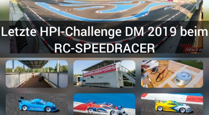 Letzte HPI-Challenge DM 2019 beim RC-SPEEDRACER