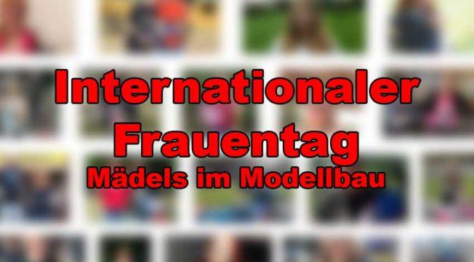 Internationaler Frauentag – Ein Blick auf die Mädels im Modellbau